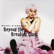 Hazel O'Connor - - Beyond The Breaking Glass 2002
