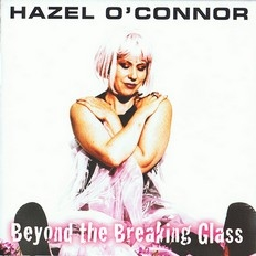 Hazel O'Connor - - Beyond The Breaking Glass 2008