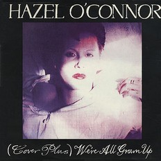 Hazel O'Connor - (Cover plus) Were all grown up 1981