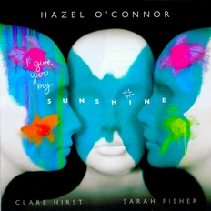 Hazel O'Connor - I Give You My Sunshine 2011