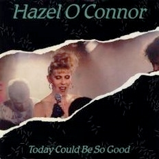 Hazel O'Connor - Today Could Be So Good 1986
